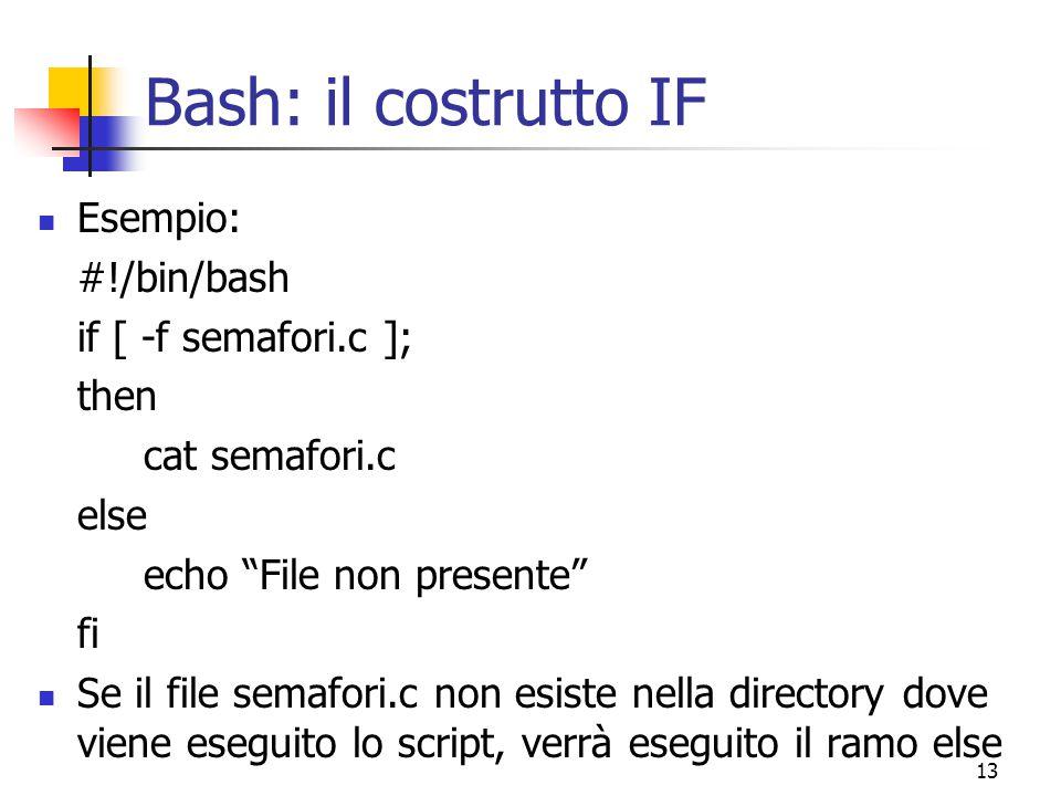 Bash: il costrutto IF Esempio: #!/bin/bash if [ -f semafori.c ]; then